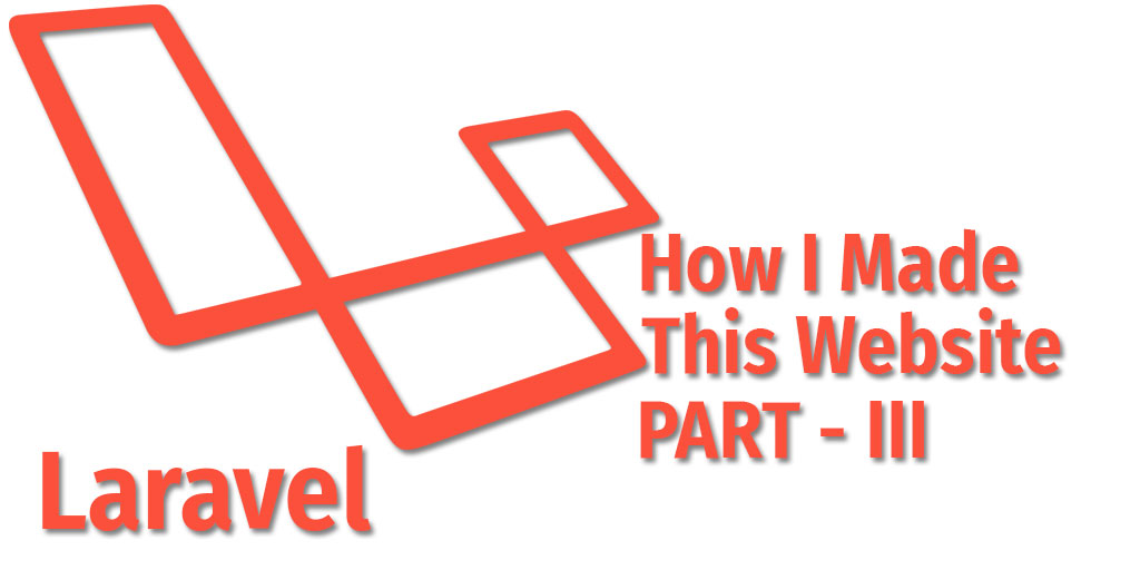 Laravel Routes and Controllers - How I made this app Part III