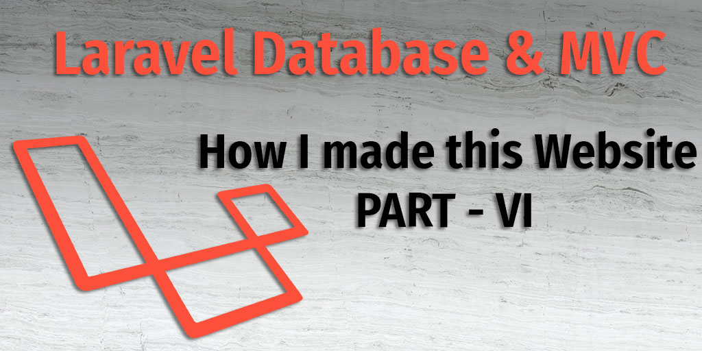 Laravel Database and MVC - How I made this app Part VI